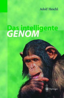 Das Intelligente Genom: Uber Die Entstehung Des Menschlichen Geistes Durch Mutation Und Selektion 9783540642022