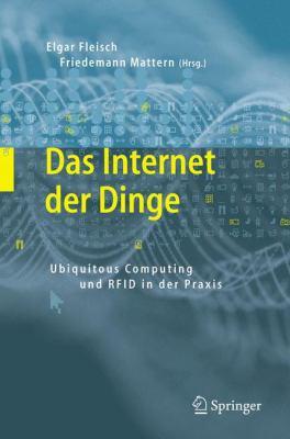 Das Internet Der Dinge: Ubiquitous Computing Und Rfid in Der Praxis: Visionen, Technologien, Anwendungen, Handlungsanleitungen 9783540240037