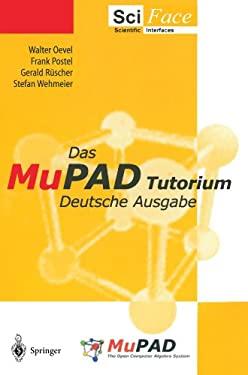 Das Mupad Tutorium: Deutsche Ausgabe 9783540661450