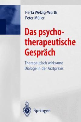 Das Psychotherapeutische Gesprach: Therapeutisch Wirksame Dialoge in Der Arztpraxis 9783540672517