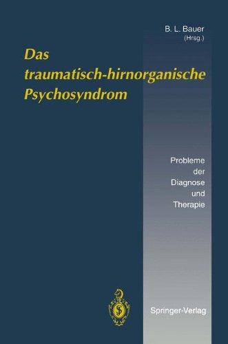 Das Traumatisch-Hirnorganische Psychosyndrom: Probleme Der Diagnose Und Therapie 9783540576518