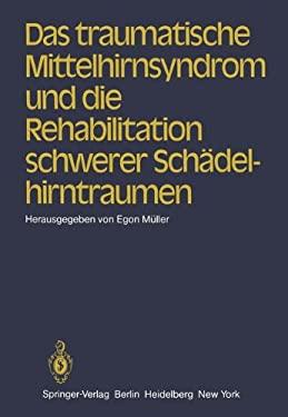Das Traumatische Mittelhirnsyndrom Und Die Rehabilitation Schwerer Sch Delhirntraumen 9783540118480