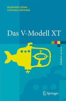Das V-Modell XT: Grundlagen, Methodik Und Anwendungen 9783540302490