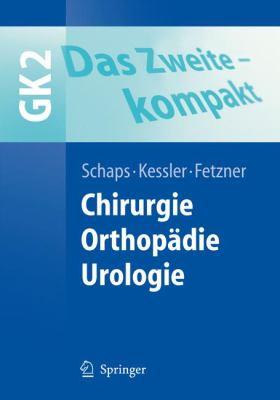Das Zweite - Kompakt: Chirurgie, Orthop Die, Urologie - Gk2 9783540463351