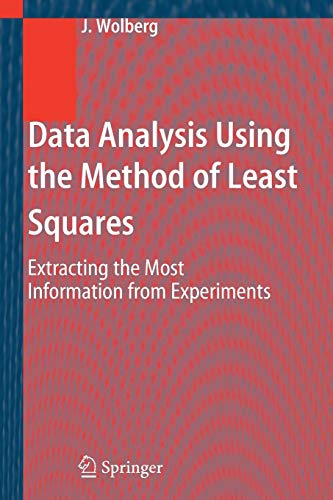 Data Analysis Using the Method of Least Squares: Extracting the Most Information from Experiments 9783540256748