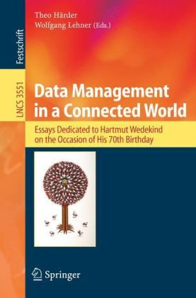 Data Management in a Connected World: Essays Dedicated to Hartmut Wedekind on the Occasion of His 70th Birthday 9783540262954
