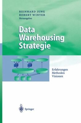 Data Warehousing Strategie: Erfahrungen, Methoden, Visionen 9783540673088