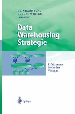 Data Warehousing Strategie: Erfahrungen, Methoden, Visionen 9783540673088