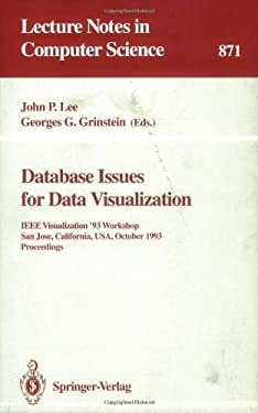 Database Issues for Data Visualization: IEEE Visualization '93 Workshop, San Jose, California, USA, October 26, 1993. Proceedings 9783540585190