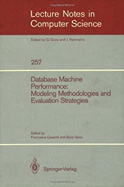 Database Machine Performance: Modeling Methodologies and Evaluation Strategies 9783540179429