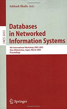 Databases in Networked Information Systems: 4th International Workshop, Dnis 2005, Aizu-Wakamatsu, Japan, March 28-30, 2005, Proceedings 9783540253617