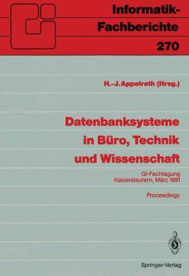 Datenbanksysteme in B Ro, Technik Und Wissenschaft: GI-Fachtagung, Kaiserslautern, 6. 8.M Rz, 1991 Proceedings 9783540538615