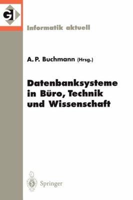 Datenbanksysteme in B Ro, Technik Und Wissenschaft: 8. GI-Fachtagung Freiburg Im Breisgau, 1. 3. M Rz 1999 9783540656067