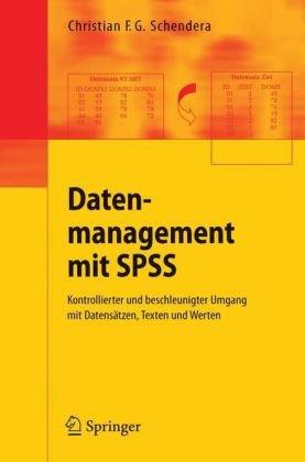 Datenmanagement Mit SPSS: Kontrollierter Und Beschleunigter Umgang Mit Datens Tzen, Texten Und Werten 9783540258247