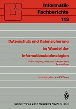 Datenschutz Und Datensicherung Im Wandel Der Informationstechnologien: 1.GI-Fachtagung M Nchen, 30. Und 31. Oktober 1985 Proceedings 9783540160366
