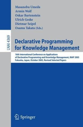 Declarative Programming for Knowledge Management: 16th International Conference on Applications of Declarative Programming and Knowledge Management, I 9783540692331