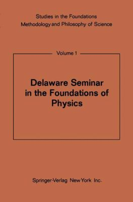 Delaware Seminar in the Foundations of Physics 9783540039921