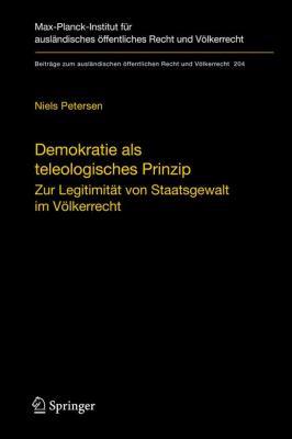 Demokratie ALS Teleologisches Prinzip: Zur Legitimit T Von Staatsgewalt Im Volkerrecht (Edition.) 9783540921738