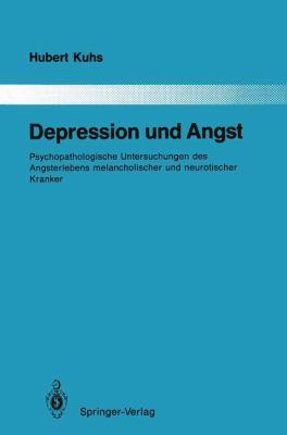 Depression Und Angst: Psychopathologische Untersuchungen Des Angsterlebens Melancholischer Und Neurotischer Kranker 9783540521655