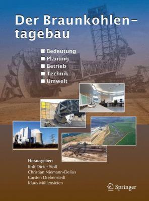 Der Braunkohlentagebau: Bedeutung, Planung, Betrieb, Technik, Umwelt 9783540784005
