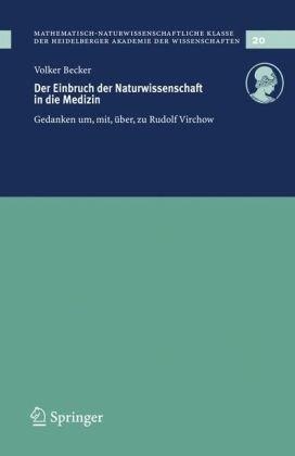 Der Einbruch Der Naturwissenschaft in Die Medizin: Gedanken Um, Mit, Ber, Zu Rudolf Virchow 9783540710516