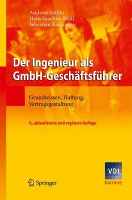 Der Ingenieur als GmbH-Geschaftsfuhrer: Grundwissen, Haftung, Vertragsgestaltung 9783540720225