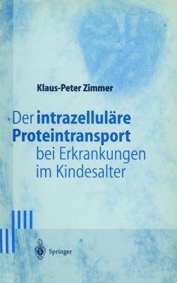 Der Intrazellul Re Proteintransport Bei Erkrankungen Im Kindesalter 9783540626039