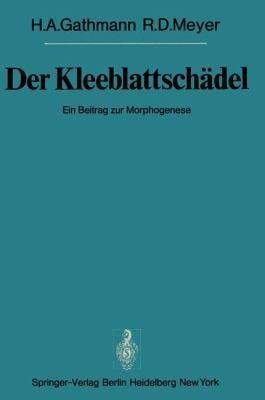 Der Kleeblattschadel: Ein Beitrag Zur Morphogenese 9783540084723