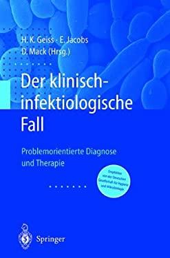 Der Klinisch-Infektiologische Fall: Problemorientierte Diagnose Und Therapie 9783540418245