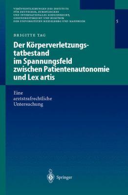 Der K Rperverletzungstatbestand Im Spannungsfeld Zwischen Patientenautonomie Und Lex Artis: Eine Arztstrafrechtliche Untersuchung 9783540413899
