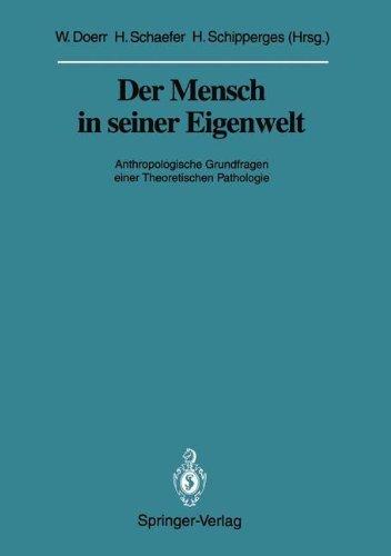 Der Mensch in Seiner Eigenwelt: Anthropologische Grundfragen Einer Theoretischen Pathologie 9783540546016
