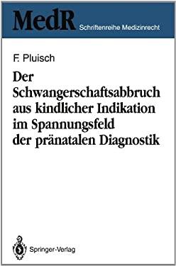 Der Schwangerschaftsabbruch Aus Kindlicher Indikation Im Spannungsfeld Der PR Natalen Diagnostik 9783540553762