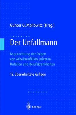Der Unfallmann: Begutachtung Der Folgen Von Arbeitsunf Llen, Privaten Unf Llen Und Berufskrankheiten 9783540635383