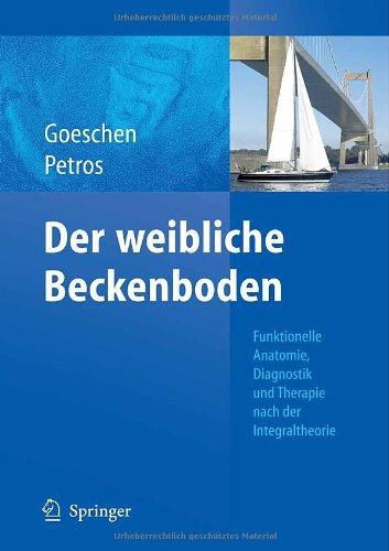 Der Weibliche Beckenboden: Funktionelle Anatomie, Diagnostik Und Therapie Nach Der Integraltheorie 9783540883548