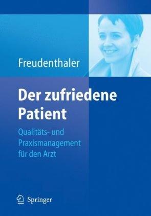 Der Zufriedene Patient: Qualit Ts- Und Praxismanagement Fur Den Arzt (1. Aufl. 2002. Nachdruck) 9783540429098
