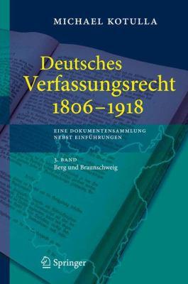 Deutsches Verfassungsrecht 1806 - 1918: Eine Dokumentensammlung Nebst Einf Hrungen, 3. Band: Berg Und Braunschweig 9783540294962