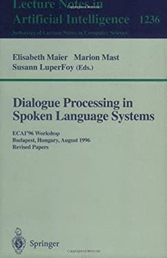 Dialogue Processing in Spoken Language Systems: Ecai'96, Workshop, Budapest, Hungary, August 13, 1996, Revised Papers 9783540631750