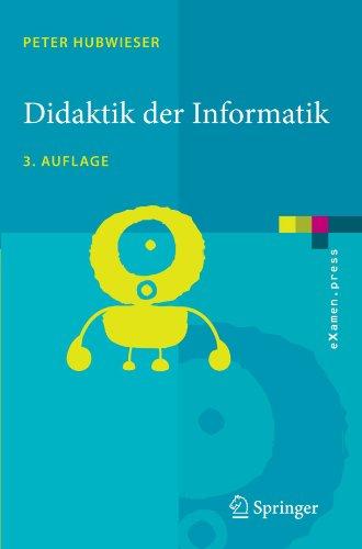 Didaktik Der Informatik: Grundlagen, Konzepte, Beispiele 9783540724773