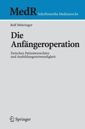 Die Anf Ngeroperation: Zwischen Patientenrechten Und Ausbildungsnotwendigkeit 9783540690986