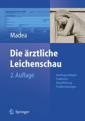 Die Arztliche Leichenschau: Rechtsgrundlagen, Praktische Durchfa1/4hrung, Problemlasungen 9783540291602