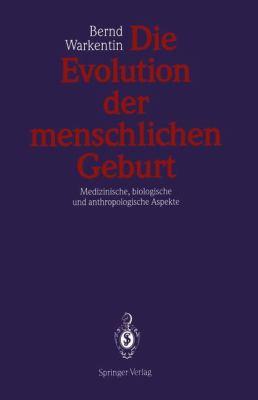 Die Evolution Der Menschlichen Geburt: Medizinische, Biologische Und Anthropologische Aspekte 9783540539360