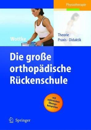 Die Gro E Orthop Dische R Ckenschule: Theorie, Praxis, Didaktik 9783540204671