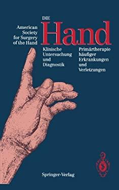 Die Hand: Klinische Untersuchung Und Diagnostik Prim Rtherapie H Ufiger Erkrankungen Und Verletzungen 9783540524526