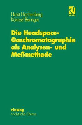 Die Headspace-Gaschromatographie ALS Analysen- Und Me Methode 9783540670193