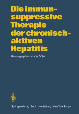 Die Immunsuppressive Therapie Der Chronisch-Aktiven Hepatitis 9783540134374