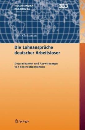 Die Lohnanspr Che Deutscher Arbeitsloser: Determinanten Und Auswirkungen Von Reservationsl Hnen 9783540256472