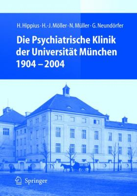 Die Psychiatrische Klinik der Universitat Munchen 1904 - 2004 9783540645306