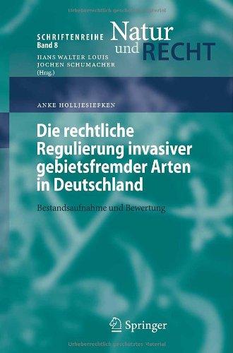 Die Rechtliche Regulierung Invasiver Gebietsfremder Arten in Deutschland: Bestandsaufnahme Und Bewertung 9783540710141