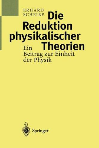 Die Reduktion Physikalischer Theorien: Ein Beitrag Zur Einheit Der Physik Teil 1: Grundlagen Und Elementare Theorie 9783540616351