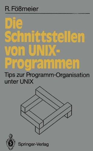 Die Schnittstellen Von Unix-Programmen: Tips Zur Programm-Organisation Unter Unix 9783540535218